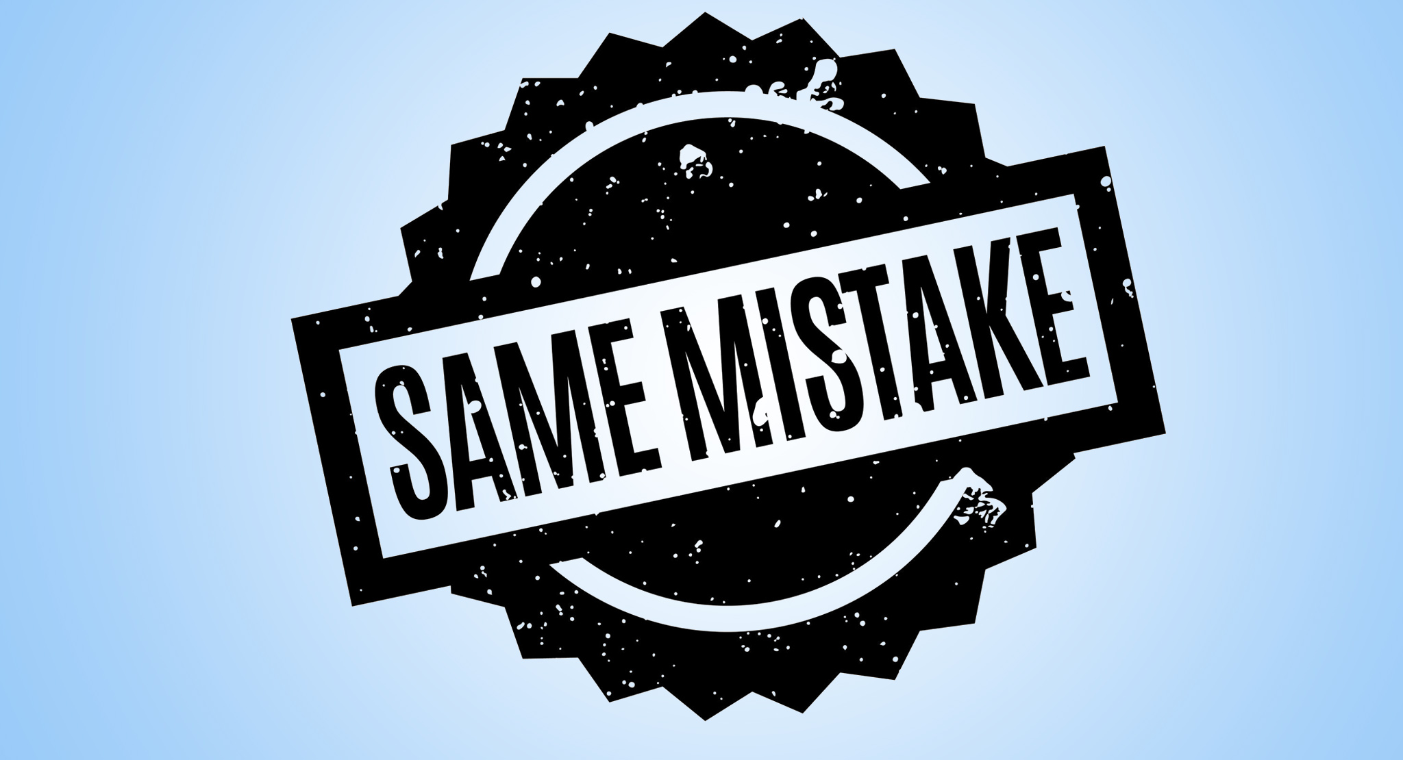 people doing same mistake over and over again